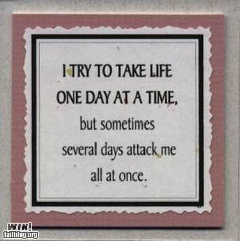 I Try To Take One Day At A Time...